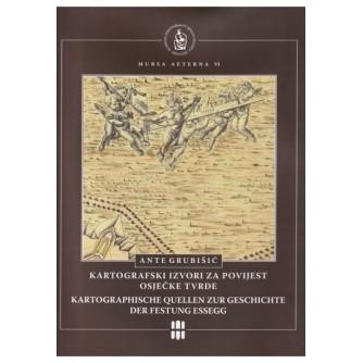 Ante Grubišić: Kartografski izvori za povijest osječke Tvrđe